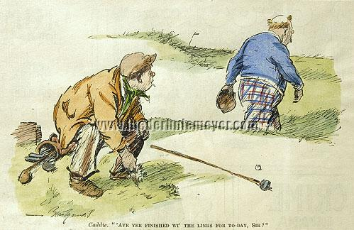 Golf - Caddie: Ave yer finished wi' the links for to-day, Sir?